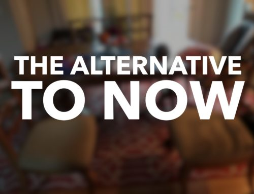 The Alternative to Now is What you did Before