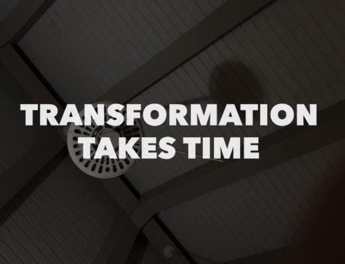 Transformation takes time